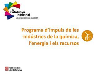 Programa d�impuls de les ind�stries de la qu�mica, l�energia i els recursos