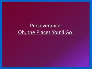 Perseverance: Oh, the Places You'll Go!