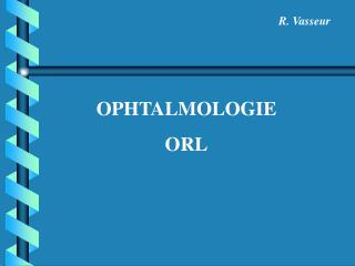 OPHTALMOLOGIE ORL