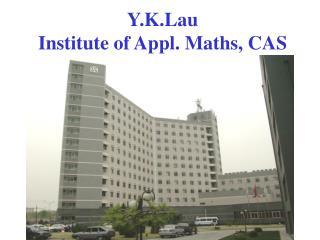 Y.K.Lau  Institute of Appl. Maths, CAS