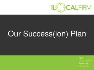 O ur Success(ion) Plan