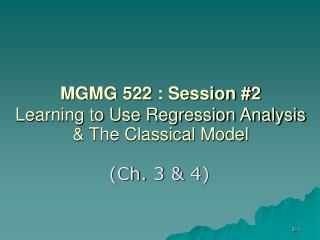 MGMG 522 : Session #2 Learning to Use Regression Analysis & The Classical Model