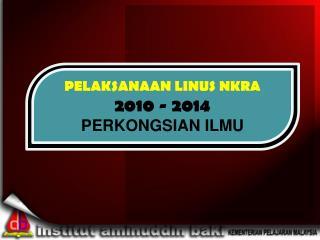 PELAKSANAAN LINUS NKRA 2010 - 2014 PERKONGSIAN ILMU