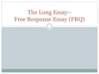 The Long Essay–  Free Response Essay (FRQ)
