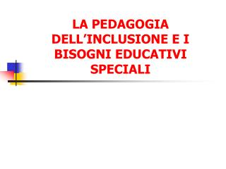 LA PEDAGOGIA DELL'INCLUSIONE E I BISOGNI EDUCATIVI SPECIALI