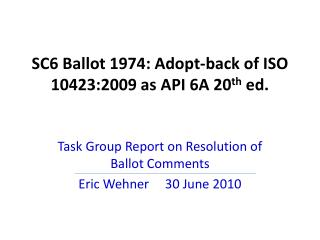 SC6 Ballot 1974: Adopt-back of ISO 10423:2009 as API 6A 20th ed.