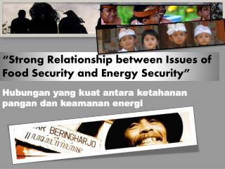 """Strong Relationship between Issues of Food Security and Energy  S ecurity"""