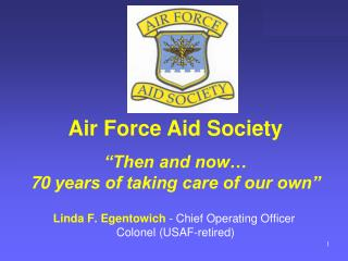 Linda F. Egentowich  - Chief Operating Officer  Colonel (USAF-retired)