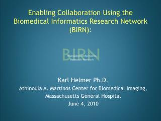 Enabling  Collaboration Using  the Biomedical Informatics Research Network (BIRN):