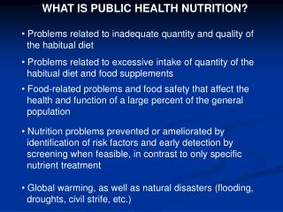 WHAT IS PUBLIC HEALTH NUTRITION?  Problems related to inadequate quantity and quality of