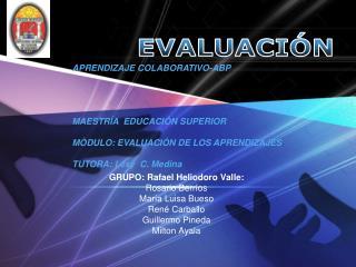 GRUPO: Rafael  Heliodoro  Valle: Rosario  Berríos María  Luisa  Bueso René  Carballo