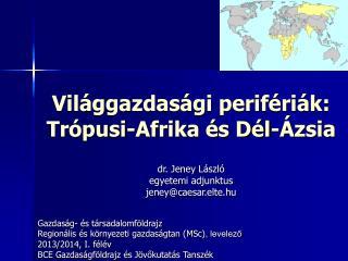Világgazdasági perifériák: Trópusi-Afrika és Dél-Ázsia