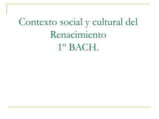Contexto social y cultural del Renacimiento 1� BACH.
