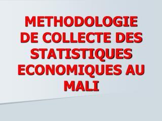METHODOLOGIE DE COLLECTE DES STATISTIQUES ECONOMIQUES AU MALI