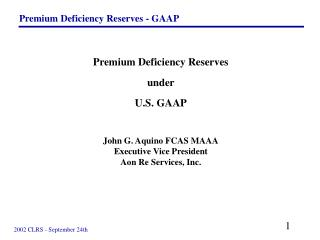 Premium Deficiency Reserves under U.S. GAAP John G. Aquino FCAS MAAA Executive Vice President