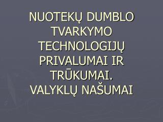 NUOTEK ?  DUMBLO TVARKYMO TECHNOLOGIJ ? PRIVALUMAI IR TR?KUMAI. VALYKL? NA�UMAI