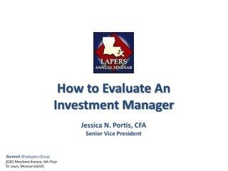 How to Evaluate An  Investment Manager Jessica N. Portis, CFA Senior Vice  President