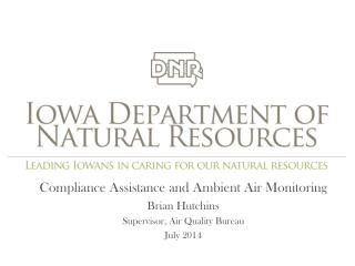 Compliance Assistance and Ambient Air Monitoring Brian Hutchins Supervisor, Air Quality Bureau