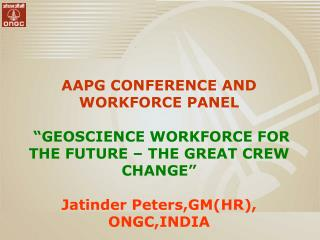 "AAPG CONFERENCE AND WORKFORCE PANEL ""GEOSCIENCE WORKFORCE FOR THE FUTURE – THE GREAT CREW CHANGE"""