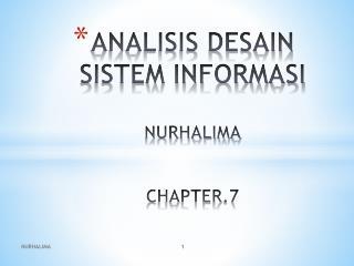 ANALISIS DESAIN SISTEM INFORMASI NURHALIMA CHAPTER.7