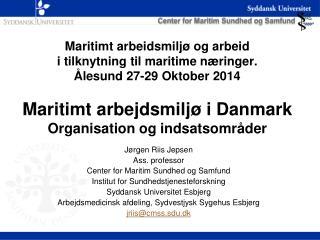 Jørgen Riis Jepsen Ass . professor Center for Maritim Sundhed og Samfund