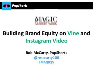 Building Brand Equity on  Vine  and  Instagram Video