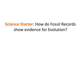 Science Starter : How do Fossil Records show evidence for Evolution?
