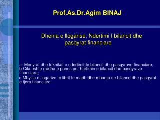 Prof.As.Dr.Agim BINAJ Dhenia  e  llogarise .  Ndertimi  I  bilancit dhe pasqyrat financiare