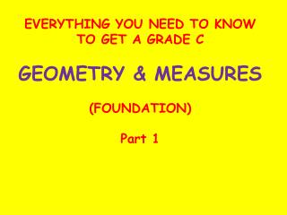 EVERYTHING YOU NEED TO KNOW TO GET A GRADE C GEOMETRY & MEASURES (FOUNDATION) Part 1