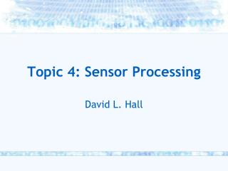 Topic 4: Sensor Processing