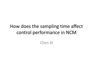 How does the sampling time affect control performance in NCM