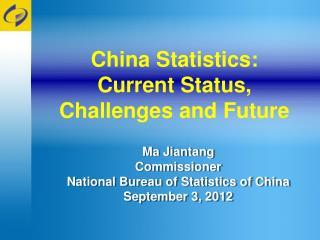 Ma Jiantang Commissioner National Bureau of Statistics of China September 3, 2012