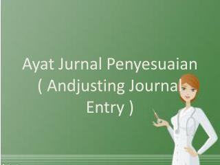 Ayat Jurnal Penyesuaian (  Andjusting  Journal Entry )