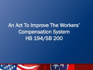An Act To Improve The Workers' Compensation System HB 194/SB 200