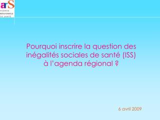 Pourquoi inscrire la question des inégalités sociales de santé (ISS) à l'agenda régional ?