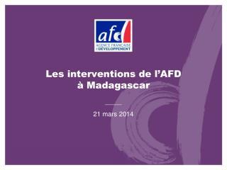 Les interventions de l�AFD  � Madagascar