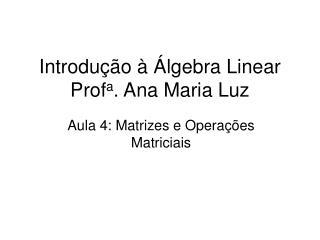 Introdução à Álgebra Linear Prof a . Ana Maria Luz