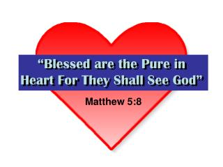 """Blessed are the Pure in Heart For They Shall See God"""