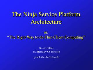 "The Ninja Service Platform Architecture or, ""The Right Way to do Thin Client Computing"""