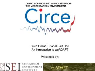 Circe Online Tutorial Part One An Introduction to weADAPT ‏ Presented by: