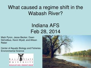 What caused a regime shift in the Wabash River? Indiana AFS Feb 28, 2014