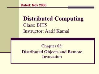 Distributed Computing Class: BIT5 Instructor: Aatif Kamal