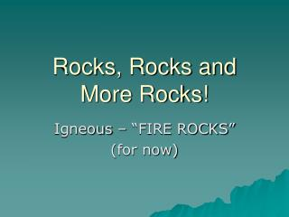 Rocks, Rocks and More Rocks!