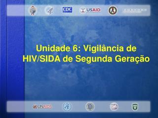 Unidade 6: Vigil�ncia de HIV/SIDA de Segunda Gera��o