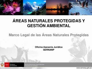 ÁREAS NATURALES PROTEGIDAS Y GESTIÓN AMBIENTAL  Marco Legal de las Áreas Naturales Protegidas