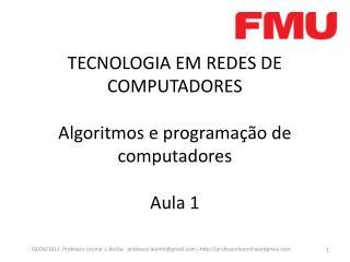 TECNOLOGIA EM REDES DE COMPUTADORES Algoritmos  e programação de computadores Aula 1