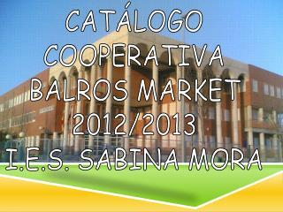 CATÁLOGO COOPERATIVA BALROS MARKET 2012/2013 I.E.S. SABINA MORA