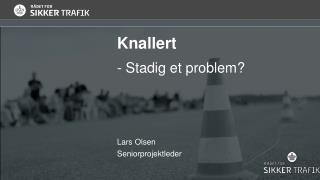 Knallert  Stadig et problem? Lars Olsen Seniorprojektleder