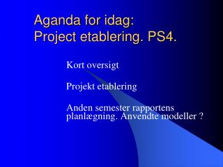 Aganda  for  idag : Project etablering. PS4.