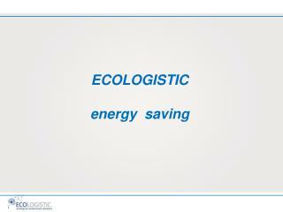 ECOLOGISTIC energy   saving